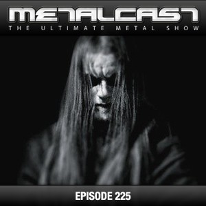 MetalCast Episode 225